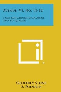Avenue, V1, No. 11-12: I Saw Fair Chloris Walk Alone, and No Quarter by Geoffrey Stone, S. Podolin, Merrill Moore - Paperback