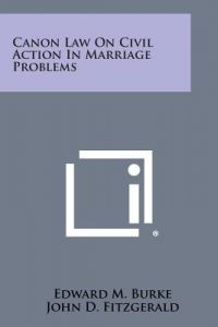 Canon Law on Civil Action in Marriage Problems by Edward M. Burke, John D. Fitzgerald, George J. Casey - Paperback