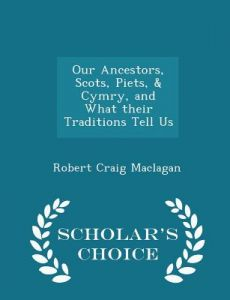 Our Ancestors, Scots, Piets, & Cymry, and What Their Traditions Tell Us - Scholar's Choice Edition by Robert Craig Maclagan - Paperback