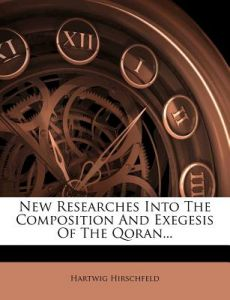 New Researches Into the Composition and Exegesis of the Qoran... by Hartwig Hirschfeld - Paperback
