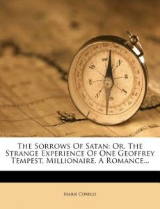 The Sorrows of Satan: Or, the Strange Experience of One Geoffrey Tempest, Millionaire. a Romance... by Marie Corelli - Paperback