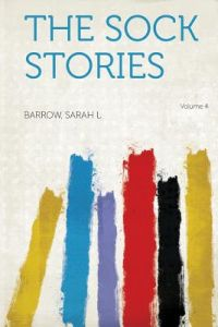 The Sock Stories Volume 4 by Barrow Sarah L - Paperback