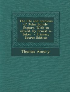 Life and Opinions of John Buncle, Esquire. with an Introd. Ernest A. Baker by Thomas Amory - Paperback