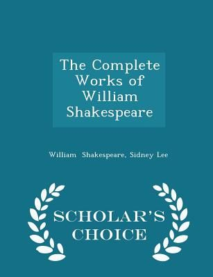The Complete Works Of William Shakespeare Scholars Choice Edition