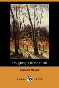 roughing it in the bush moodie susanna