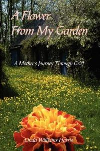A Flower from My Garden: A Mother's Journey Through Grief by Linda Williams Harris - Paperback