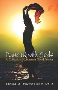 Dancing with Gods: A Collection of Women's Short Stories by Linda A. Firestone Ph. D. - Paperback