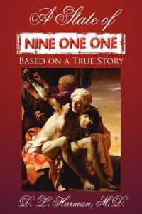 A State of Nine One One: Based on a True Story by D. L. Harman M. D. - Paperback