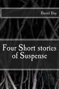 Four Short Stories of Suspense by Darrel Day - Paperback