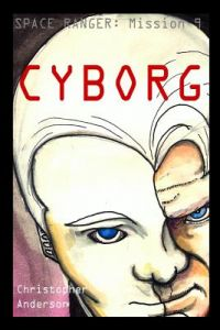 Cyborg: Space Ranger by MR Christopher L. Anderson - Paperback