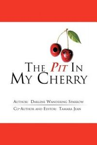 The Pit in My Cherry by Darlene Wandering Sparrow - Paperback