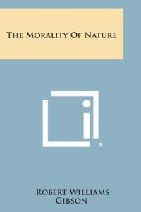 The Morality of Nature by Robert Williams Gibson - Paperback