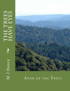 The Trees Have Eyes: Anak of the Trees by M. J. Henry - Paperback