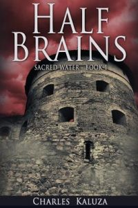 Half Brains: Sacred Water Book 1 by Charles Kaluza - Paperback