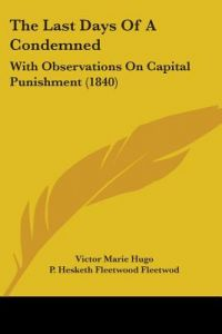 The Last Days of a Condemned: With Observations on Capital Punishment (1840) by Victor Hugo, P. Hesketh Fleetwood Fleetwod - Paperback
