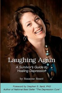 Laughing Again: A Survivor's Guide to Healing Depression by Roxanne Renee, Stephen S. Ilardi Ph. D. - Paperback