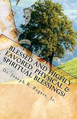 Blessed And Highly Favored: Physical &Spiritual Blessings