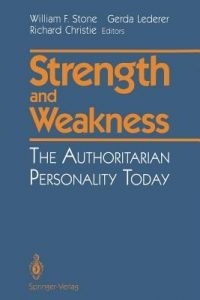 Strength and Weakness: The Authoritarian Personality Today by William F. Stone, Gerda Lederer, Richard Christie - Paperback