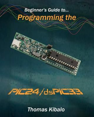 Beginner's Guide to Programming the Pic24/Dspic33: Using the