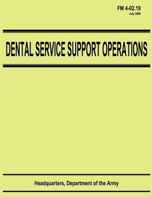 Dental Service Support Operations (FM 4-02 19) by Department Of the