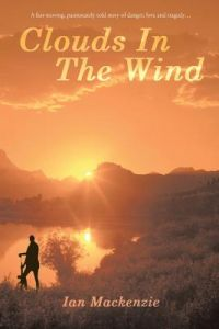 Clouds in the Wind: A Passionately Told Story of Danger, Love and Tragdey by MR Ian George MacKenzie - Paperback