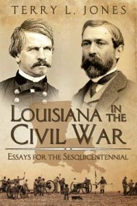 Louisiana in the Civil War: Essays for the Sesquicentennial by Terry L. Jones - Paperback