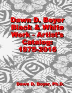 Dawn D. Boyer - Black and White Work - Artist's Catalog: 1975 - 2015 by Dawn D. Boyer Ph. D. - Paperback