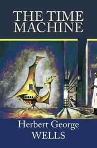 the time machine the invisible man wells h g youngquist paul batchelor john calvin