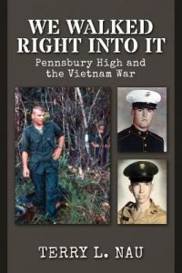 We Walked Right Into It: Pennsbury High and the Vietnam War by Terry L. Nau - Paperback