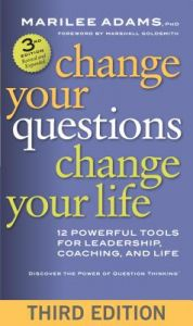 Change Your Questions, Change Your Life: 12 Powerful Tools for Leadership, Coaching, and Life 3rd Edition  by Marilee G. Adams, Marshall Goldsmith - Paperback