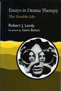 Essays in Drama Therapy: The Double Life by Robert J. Landy, Gavin Bolton - Paperback