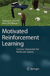 Motivated Reinforcement Learning: Curious Characters for Multiuser Games by Kathryn E. Merrick, Mary Lou Maher - Paperback