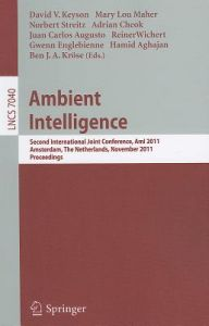 Ambient Intelligence: Second International Joint Conference, Ami 2011, Amsterdam, the Netherlands, November 16-18, 2011, Proceedings by David Keyson, Mary Lou Maher, Norbert Streitz - Paperback
