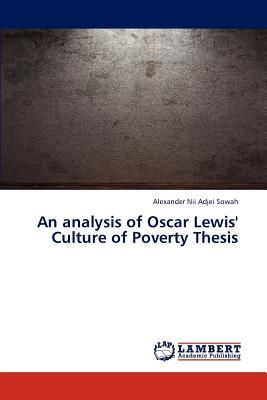 an analysis of oscar lewis culture of poverty thesis by sowah  347 55 aed