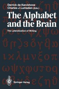 The Alphabet and the Brain: The Lateralization of Writing by Derrick De Kerckhove, Charles J. Lumsden - Paperback