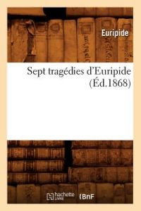 Sept Tragedies D'Euripide (Ed.1868) by Euripide - Paperback