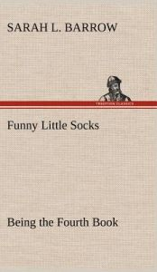Funny Little Socks Being the Fourth Book by Sarah L. Barrow - Hardcover