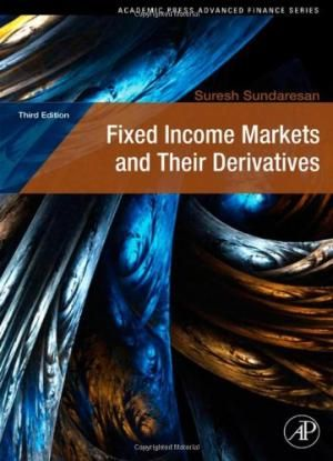 Fixed Income Markets And Their Derivatives, 3rd Edition by Suresh M. Sundaresan