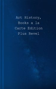 Art History, Books a la Carte Edition Plus Revel -- Access Card Package 5th Edition  by Marilyn Stokstad, Michael Cothren - Hardcover