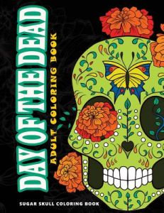 Day Of The Dead Sugar Skull Coloring Book At Midnight Version For Adults Relaxation Meditation By Five Star