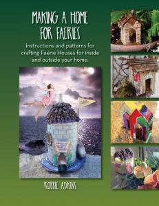 Making a Home for Faeries: Instructions and Patterns for Crafting Faerie Houses for Inside and Outside Your Home. by Robbie Adkins - Paperback