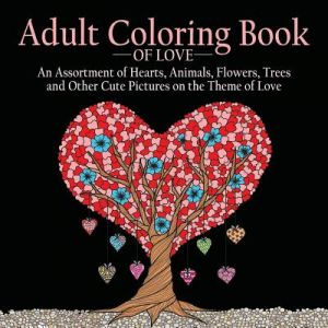 Coloring Book Of Love 55 Pictures To Color On The Theme Hearts Animals Flowers Trees Valentines Day And More Cute Designs By Adult