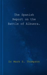 The Spanish Report on the Battle of Albuera. by Dr Mark S. Thompson - Paperback