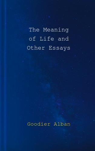 The Meaning of Life and Other Essays by Goodier Alban