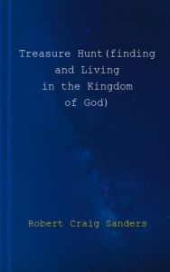 Treasure Hunt(finding and Living in the Kingdom of God) by Robert Craig Sanders - Paperback