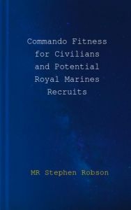 Commando Fitness for Civilians and Potential Royal Marines Recruits by MR Stephen Robson, Miss Sonia Marta - Paperback