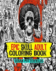 Epic Skull Adult Coloring Book By Susan Potter Fields