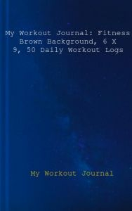 My Workout Journal: Fitness Brown Background, 6 X 9, 50 Daily Workout Logs by My Workout Journal, Blank Book Billionaire - Paperback