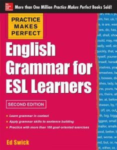 Practice Makes Perfect English Grammar For Esl Learners, 2Ndpractice Makes Perfect English Grammar For Esl Learners, 2Nd Edition Edition By Ed Swick