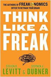 Think Like A Freak by Steven D. Levitt and Stephen J. Dubner - Paperback